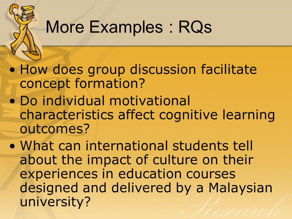 More Examples : RQs How does group discussion facilitate concept formation