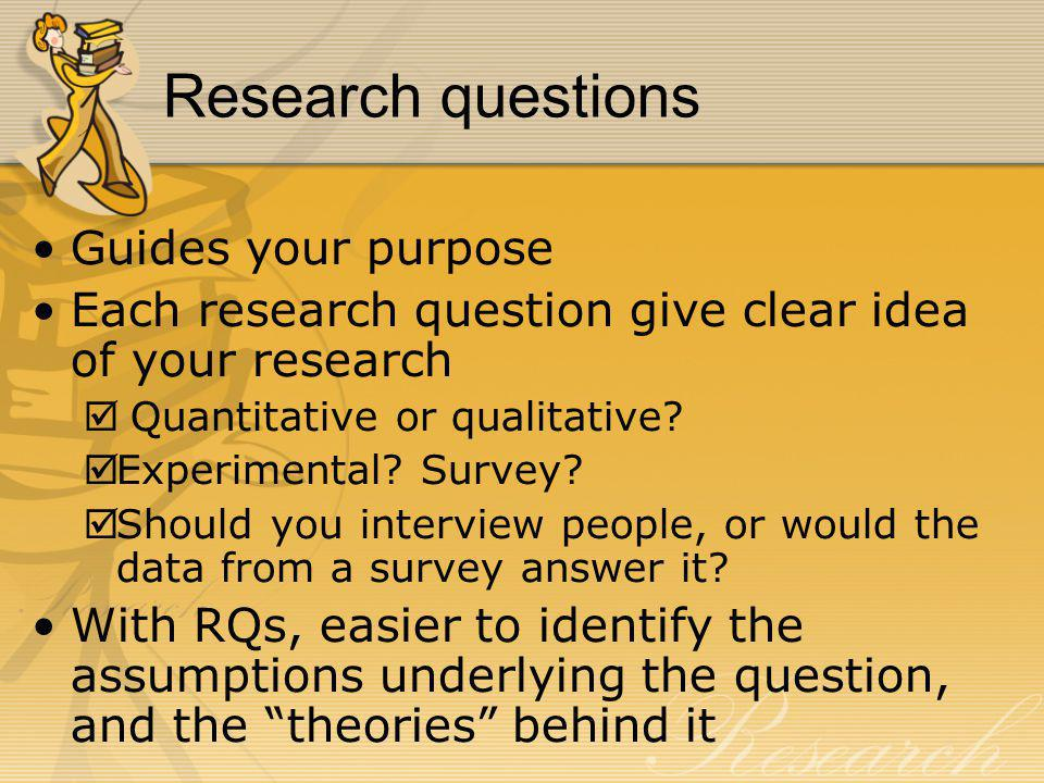Research questions Guides your purpose