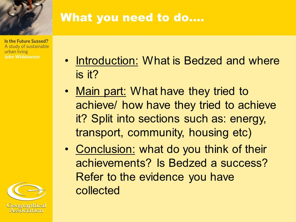 What you need to do…. Introduction: What is Bedzed and where is it