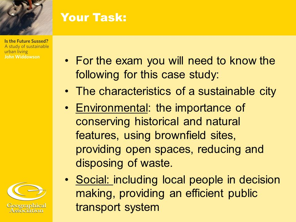 Your Task: For the exam you will need to know the following for this case study: The characteristics of a sustainable city.