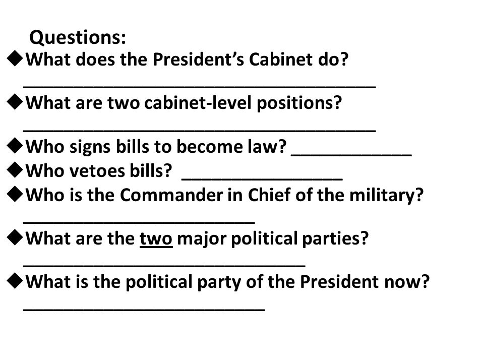 Questions: What does the President's Cabinet do ___________________________________.
