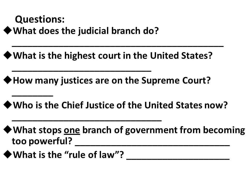 Questions: What does the judicial branch do _________________________________________.