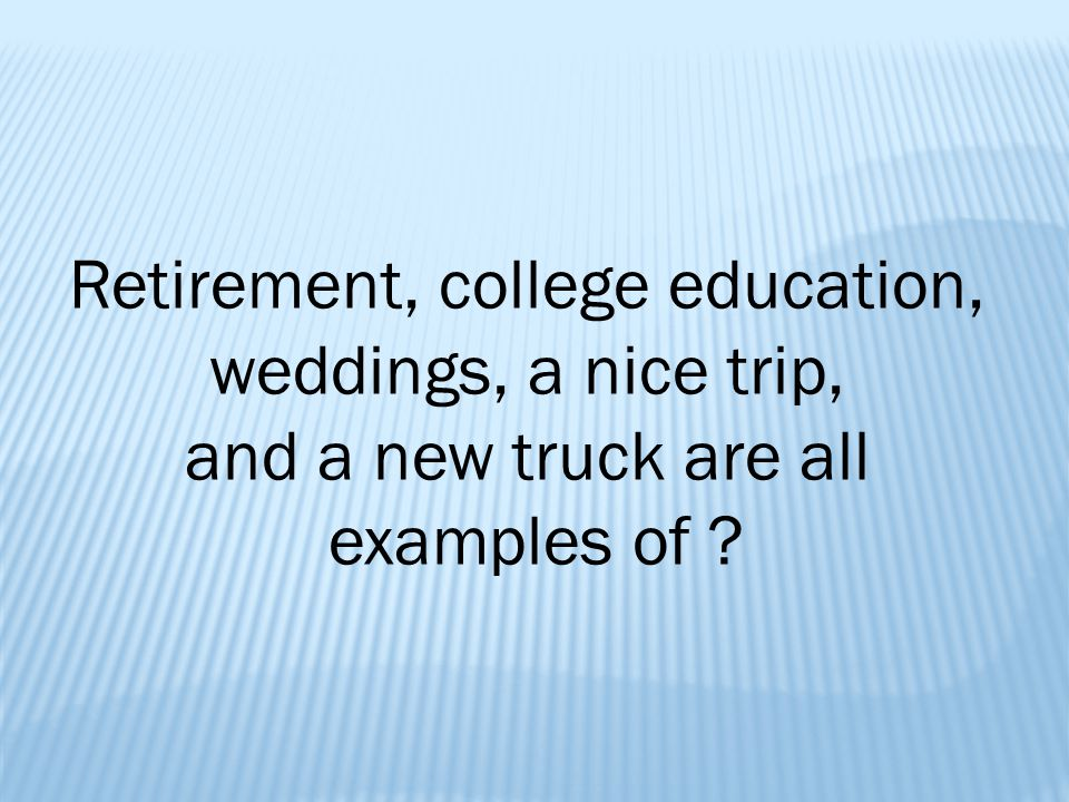 Retirement, college education,