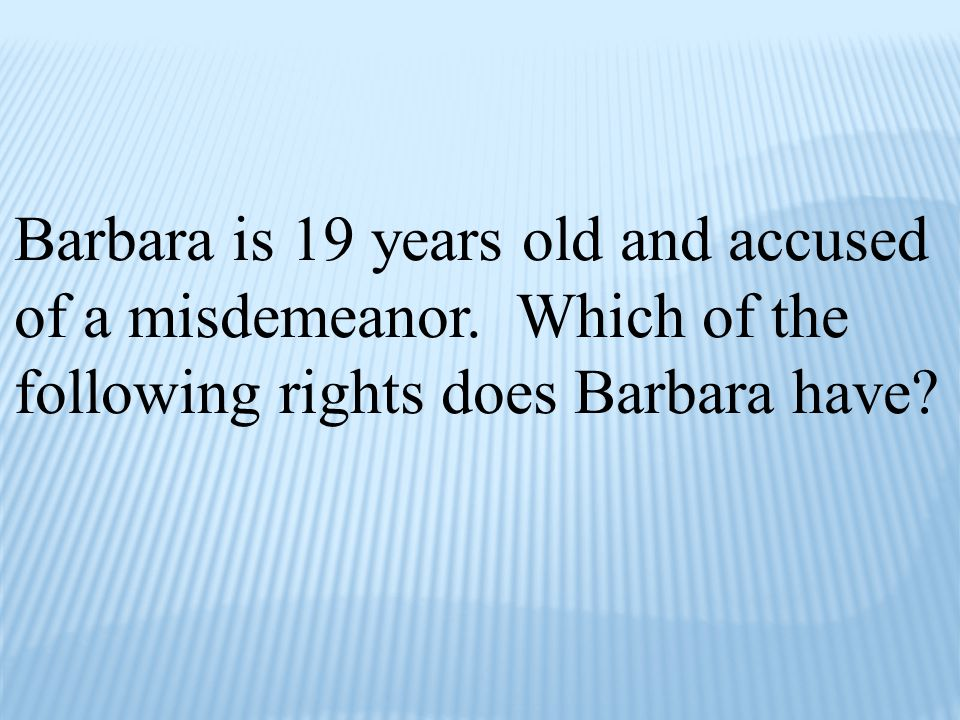Barbara is 19 years old and accused