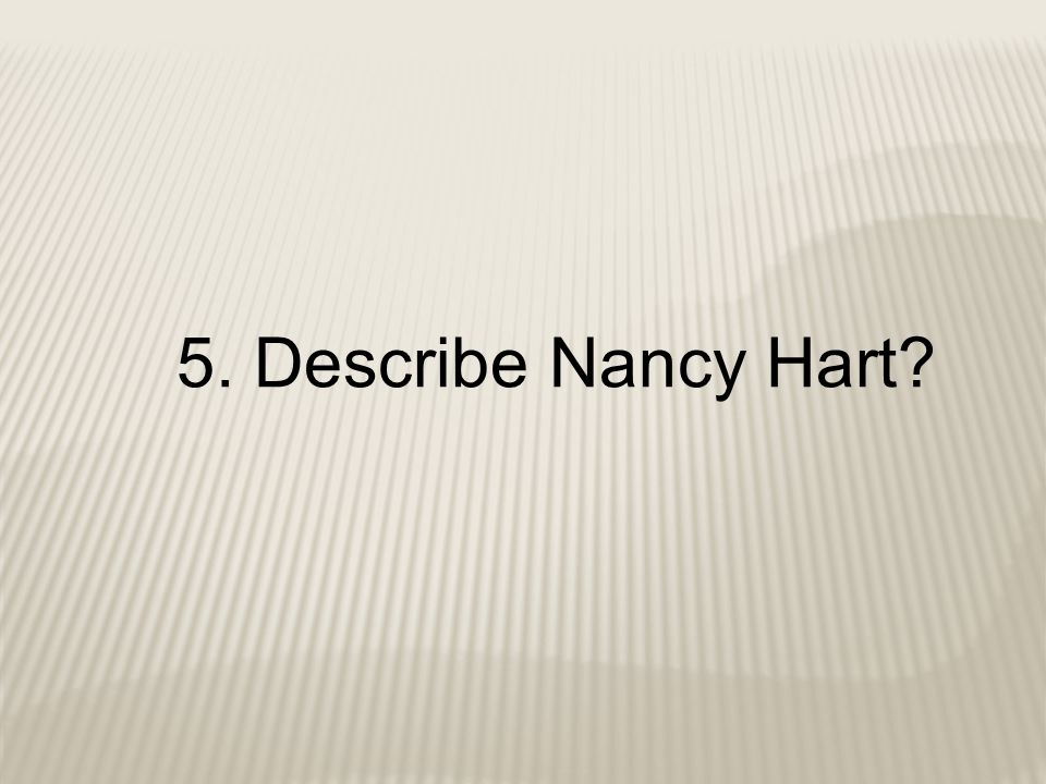 5. Describe Nancy Hart