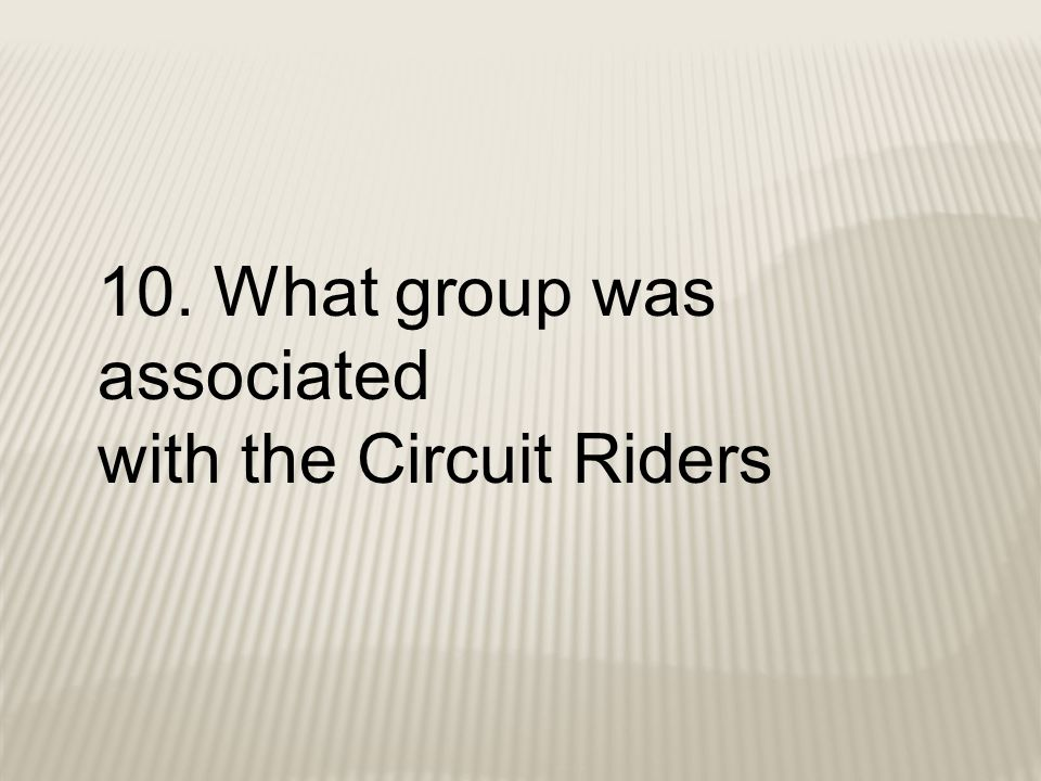 10. What group was associated