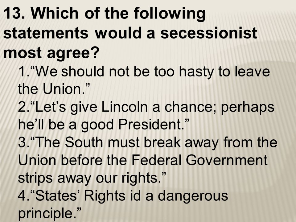 13. Which of the following statements would a secessionist most agree