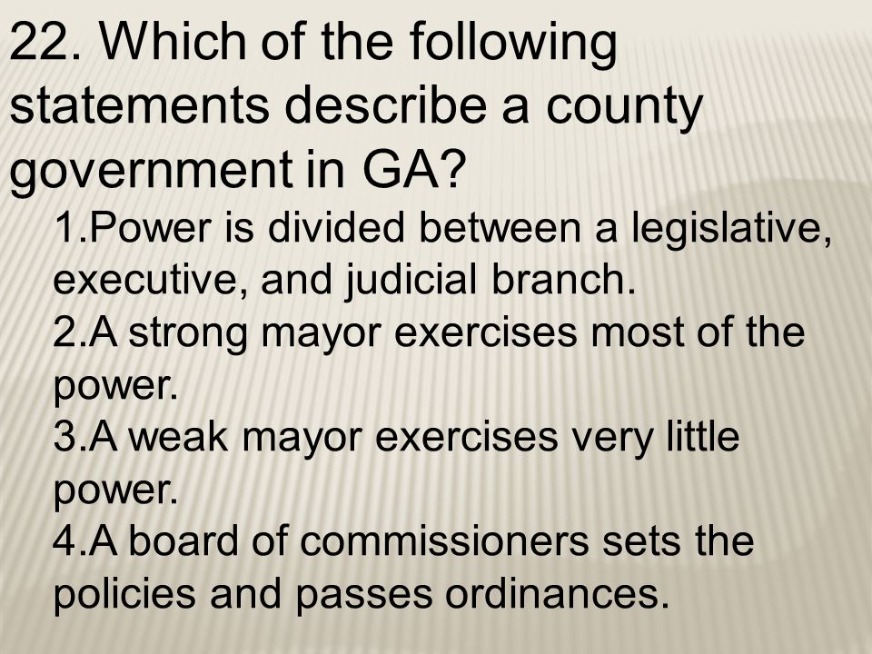 22. Which of the following statements describe a county government in GA