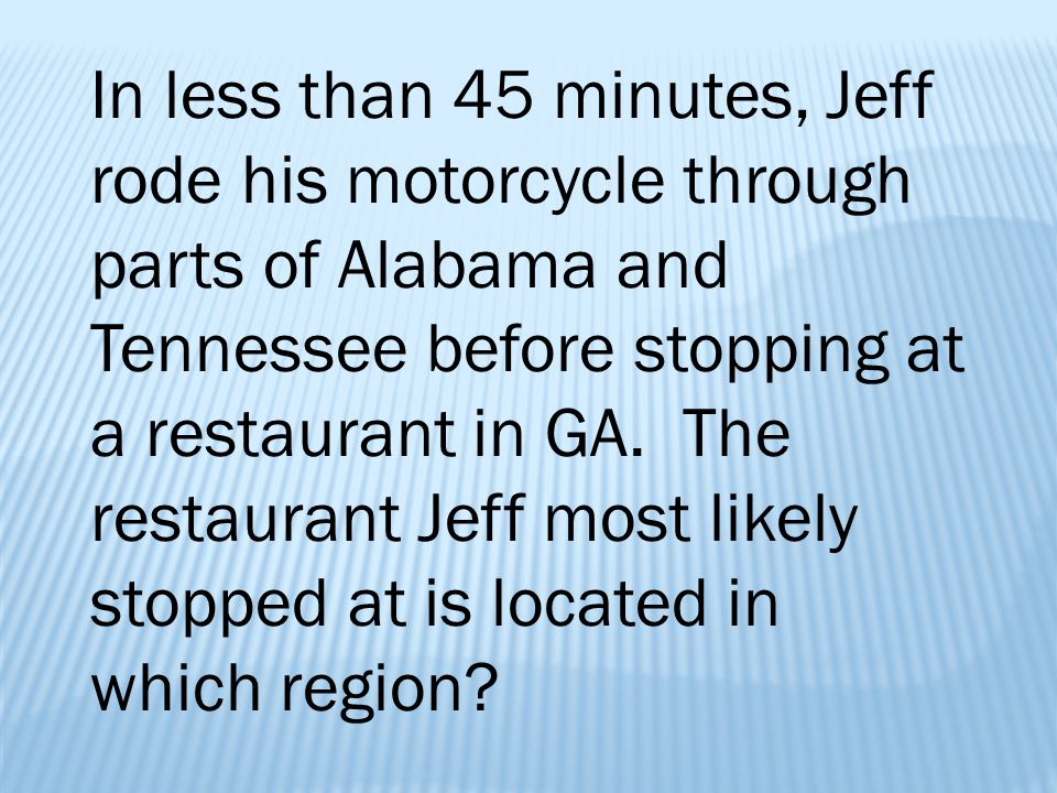 In less than 45 minutes, Jeff rode his motorcycle through parts of Alabama and Tennessee before stopping at a restaurant in GA.