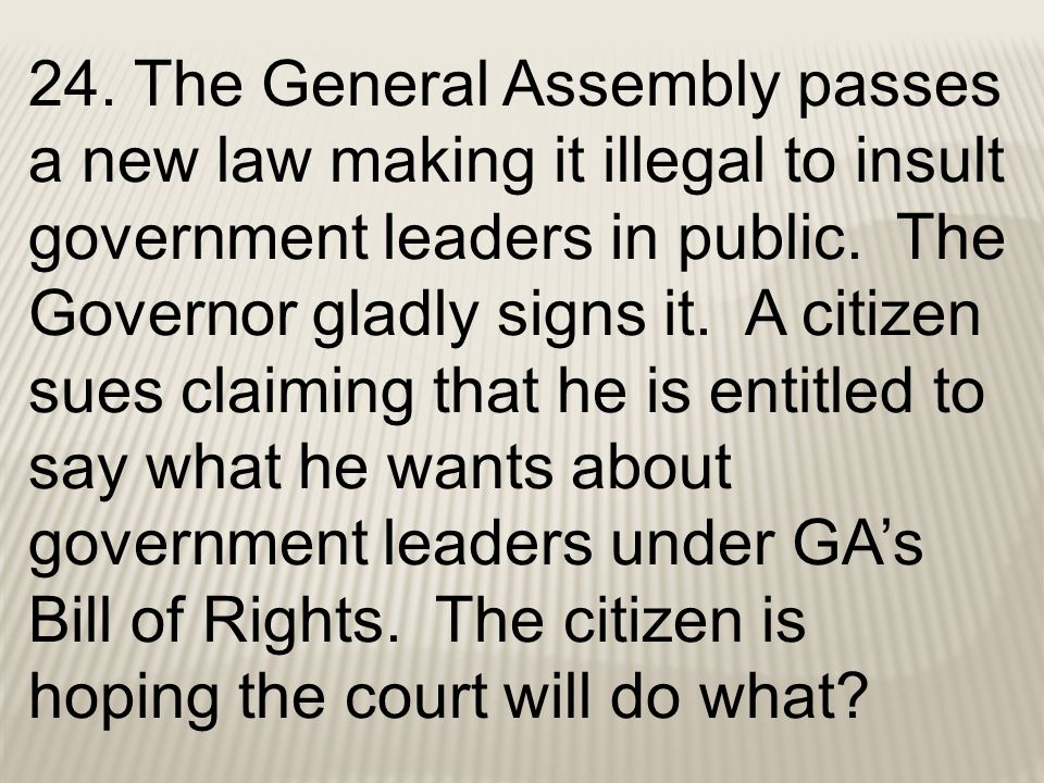 24. The General Assembly passes a new law making it illegal to insult government leaders in public.