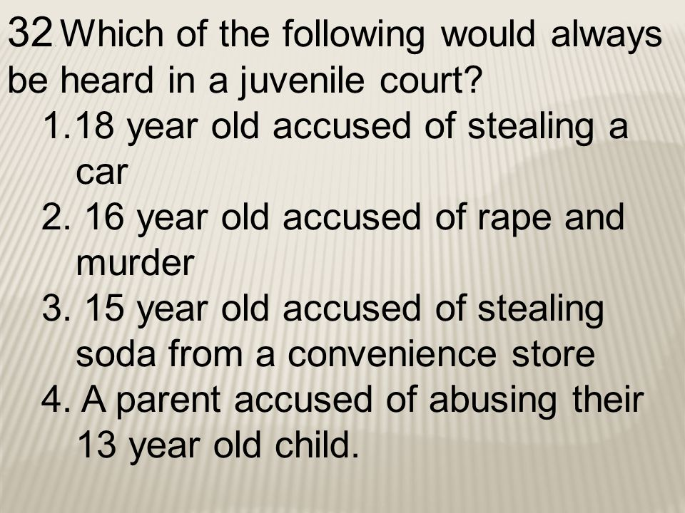 32. Which of the following would always be heard in a juvenile court