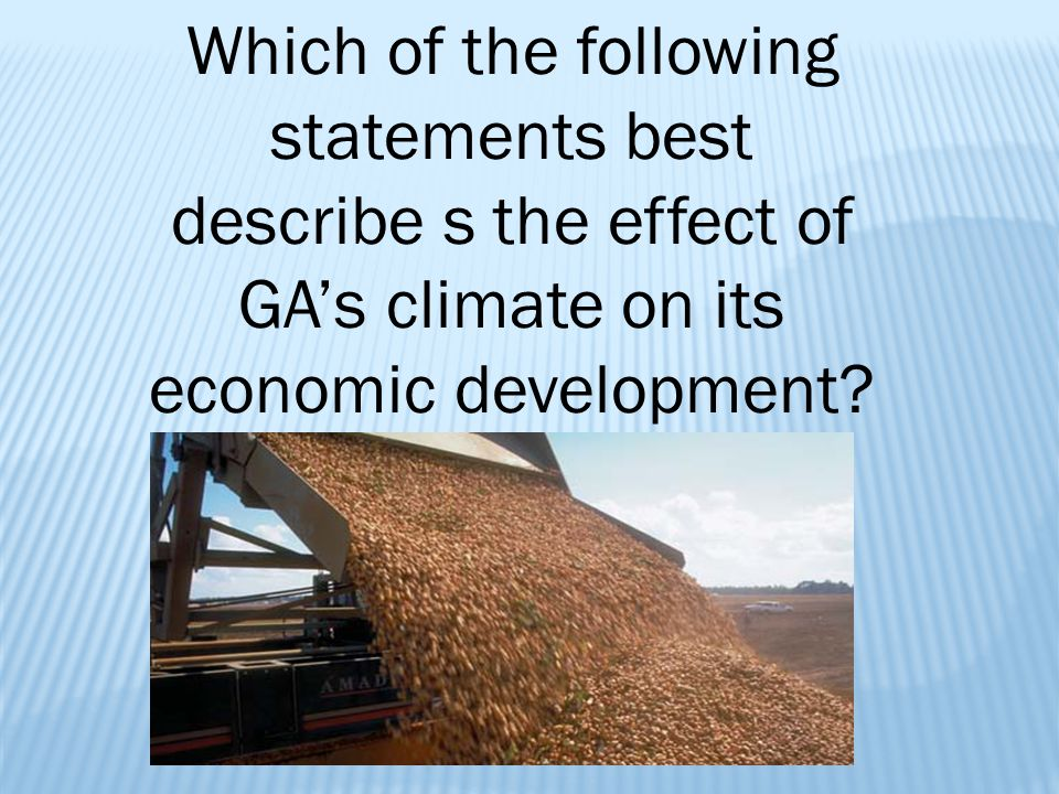 Which of the following statements best describe s the effect of GA's climate on its economic development