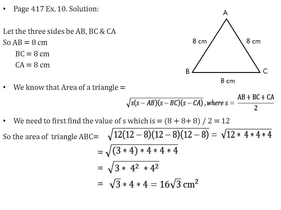 Let the three sides be AB, BC & CA So AB = 8 cm BC = 8 cm CA = 8 cm