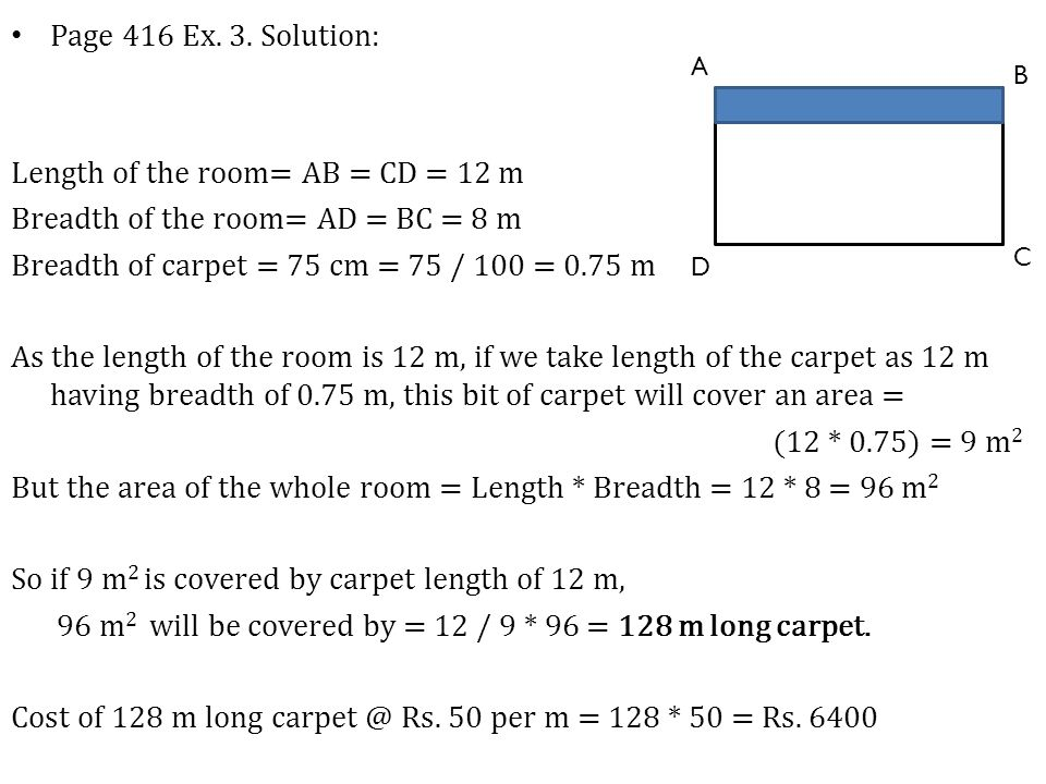 Length of the room= AB = CD = 12 m Breadth of the room= AD = BC = 8 m