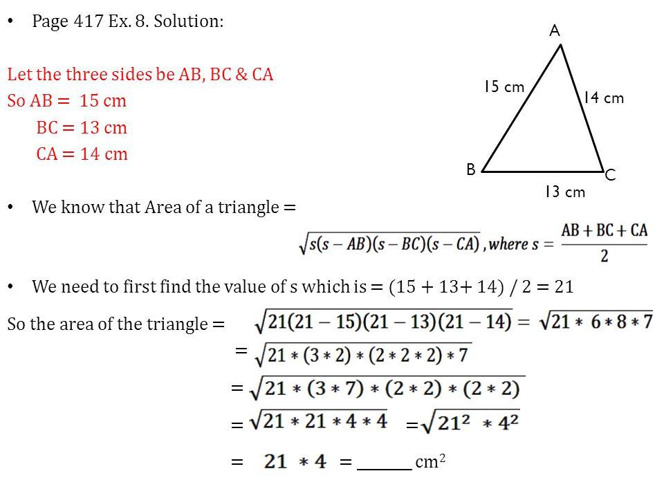 Let the three sides be AB, BC & CA So AB = 15 cm BC = 13 cm CA = 14 cm