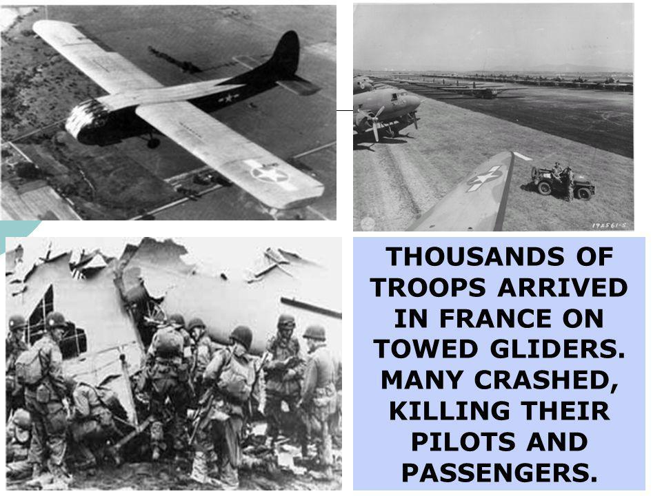 THOUSANDS OF TROOPS ARRIVED IN FRANCE ON TOWED GLIDERS