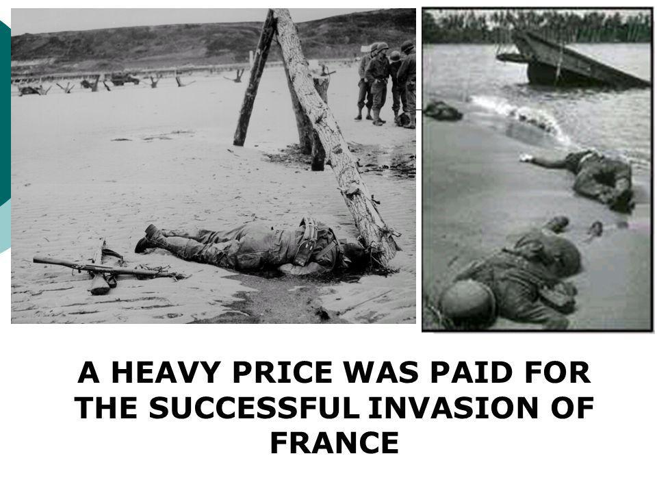 A HEAVY PRICE WAS PAID FOR THE SUCCESSFUL INVASION OF FRANCE