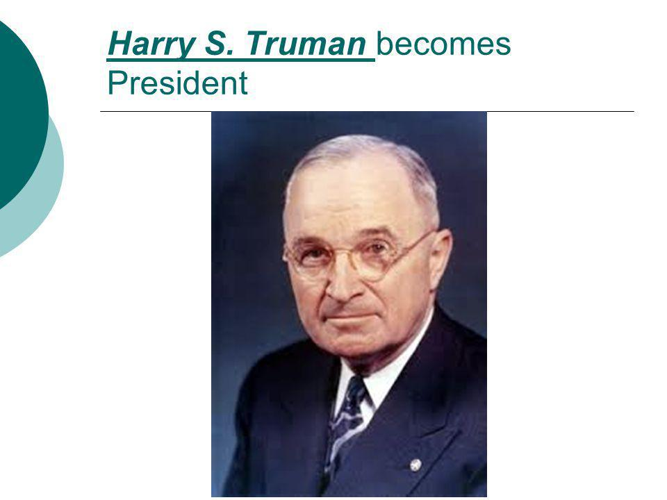 Harry S. Truman becomes President