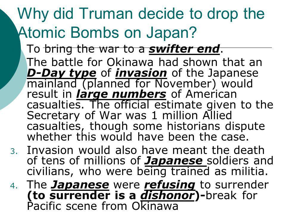 Why did Truman decide to drop the Atomic Bombs on Japan