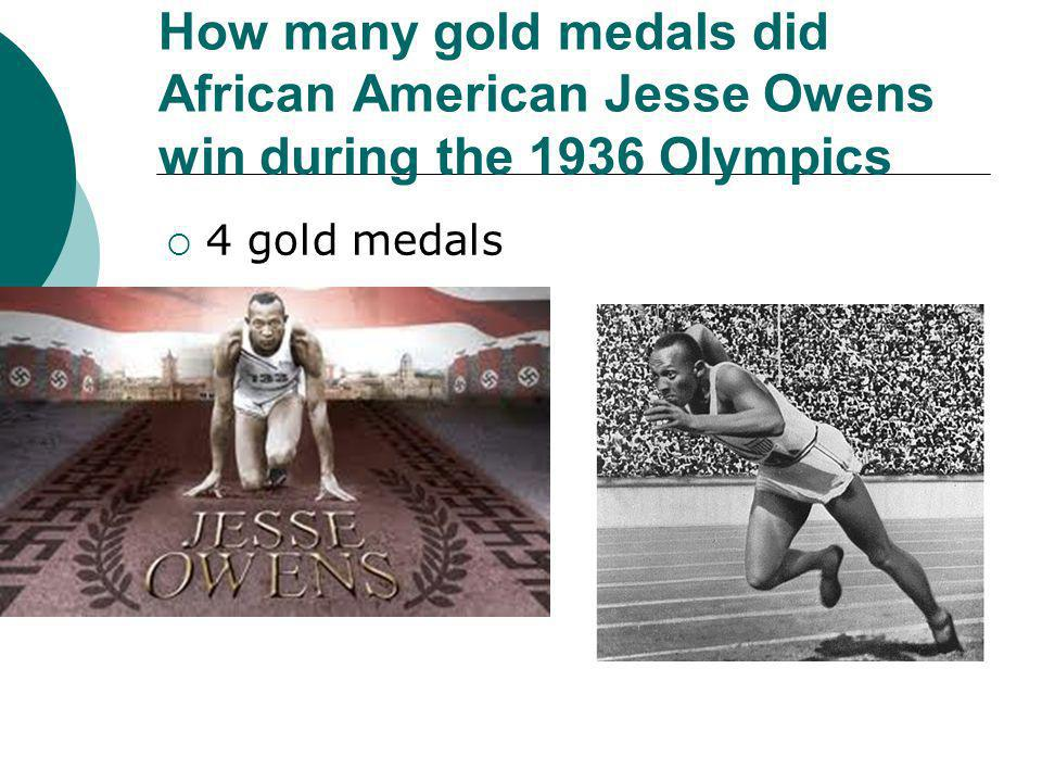 How many gold medals did African American Jesse Owens win during the 1936 Olympics