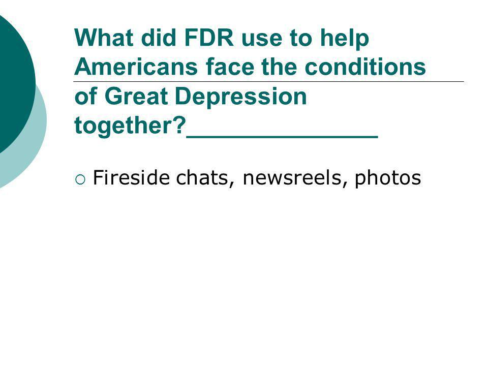 What did FDR use to help Americans face the conditions of Great Depression together ______________
