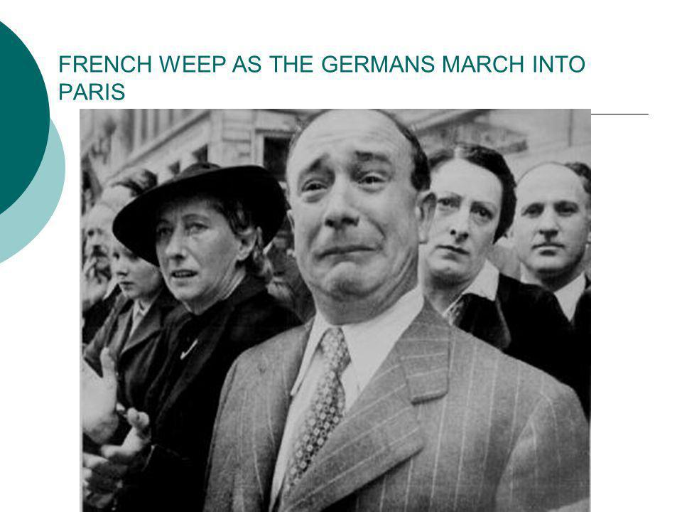 FRENCH WEEP AS THE GERMANS MARCH INTO PARIS