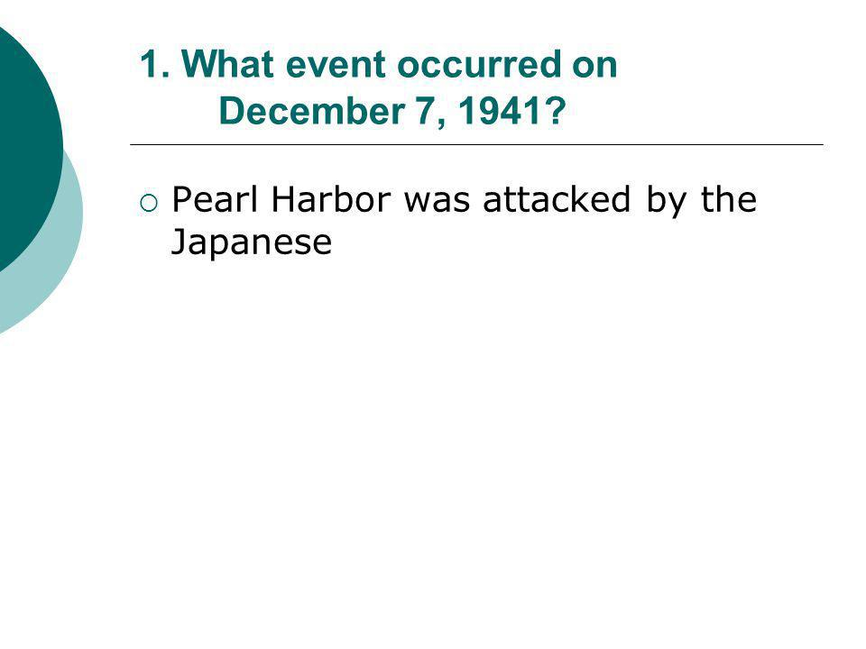 1. What event occurred on December 7, 1941