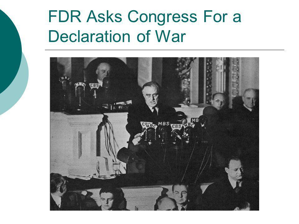 FDR Asks Congress For a Declaration of War