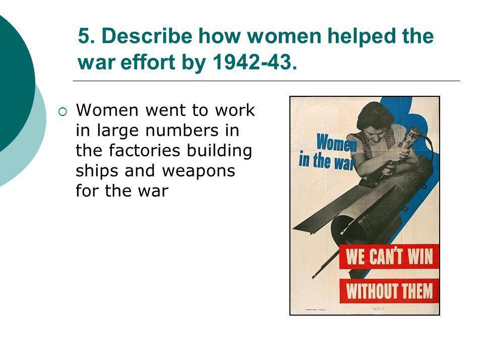 5. Describe how women helped the war effort by 1942-43.