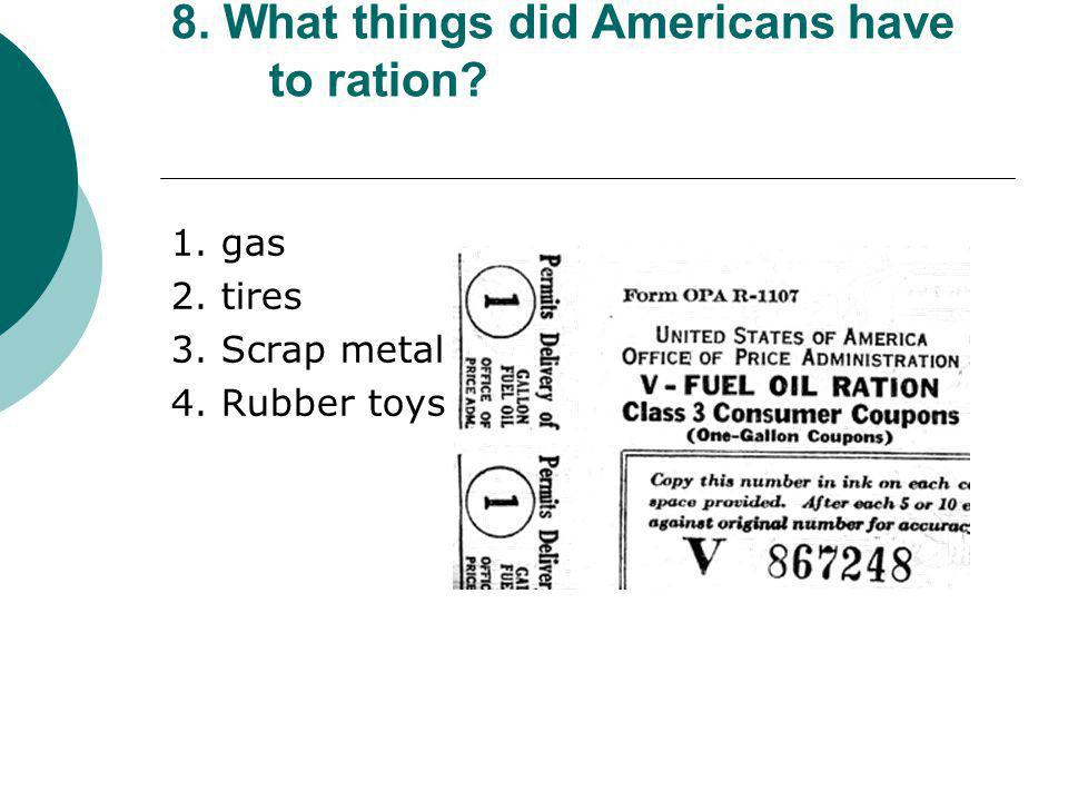 8. What things did Americans have to ration