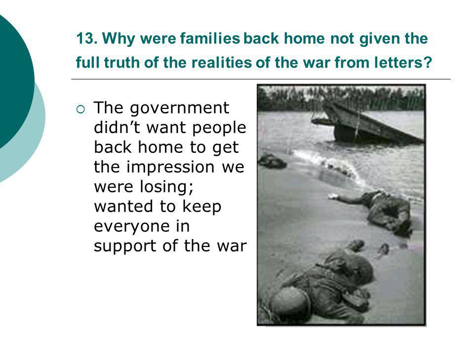 13. Why were families back home not given the full truth of the realities of the war from letters