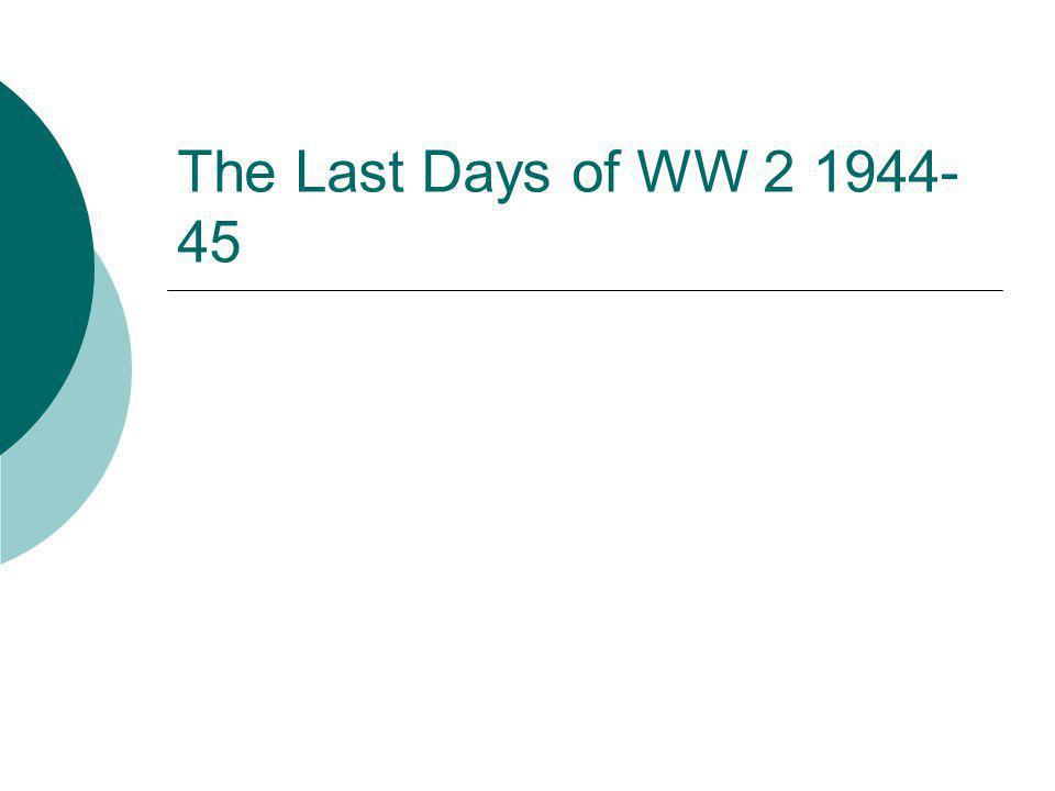 The Last Days of WW 2 1944-45