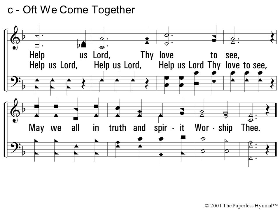 c - Oft We Come Together Help us Lord, Thy love to see,