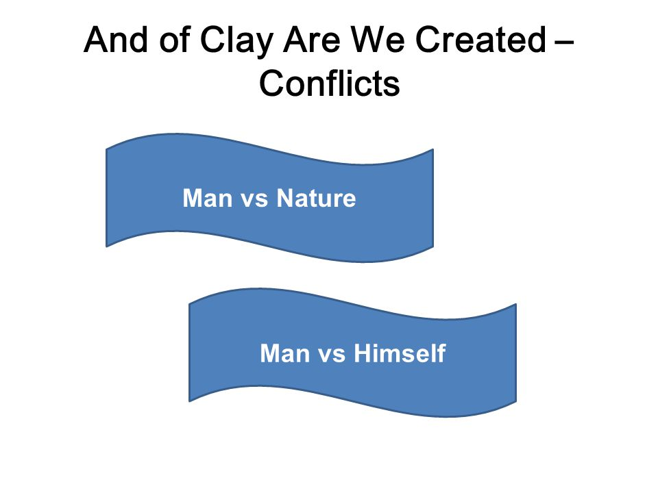 And of Clay Are We Created – Conflicts