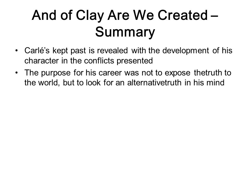 And of Clay Are We Created – Summary