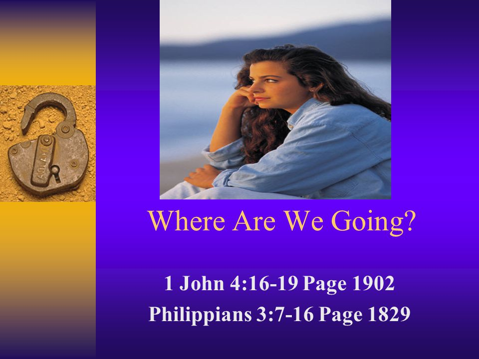 1 John 4:16-19 Page 1902 Philippians 3:7-16 Page 1829