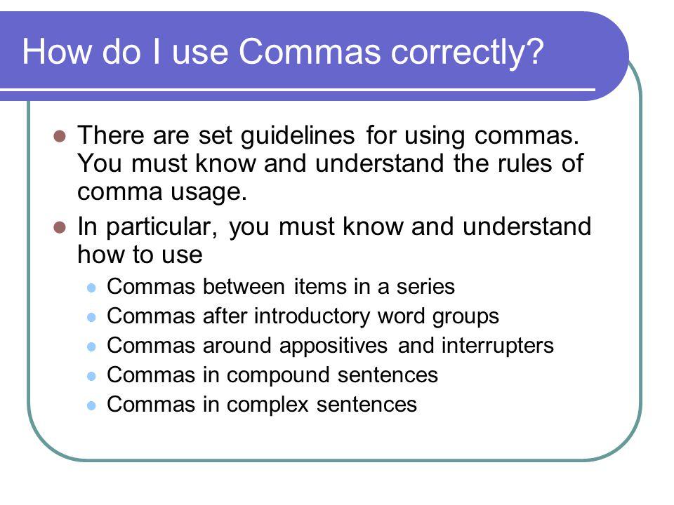 How do I use Commas correctly