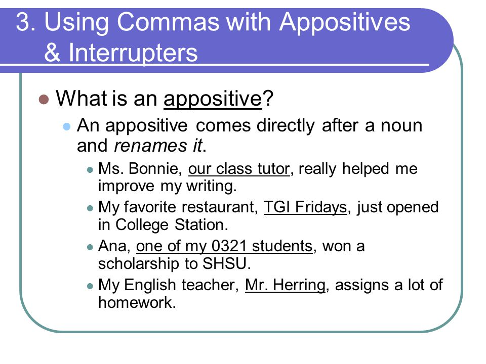 3. Using Commas with Appositives & Interrupters