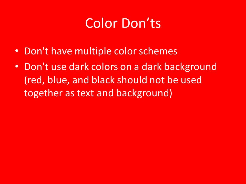 Color Don'ts Don t have multiple color schemes
