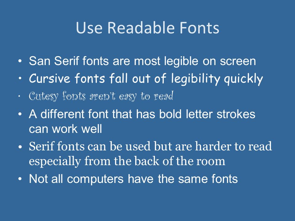 Use Readable Fonts San Serif fonts are most legible on screen