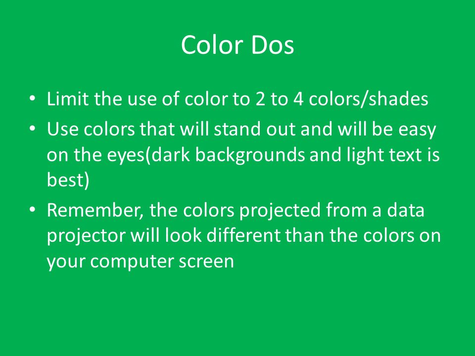 Color Dos Limit the use of color to 2 to 4 colors/shades
