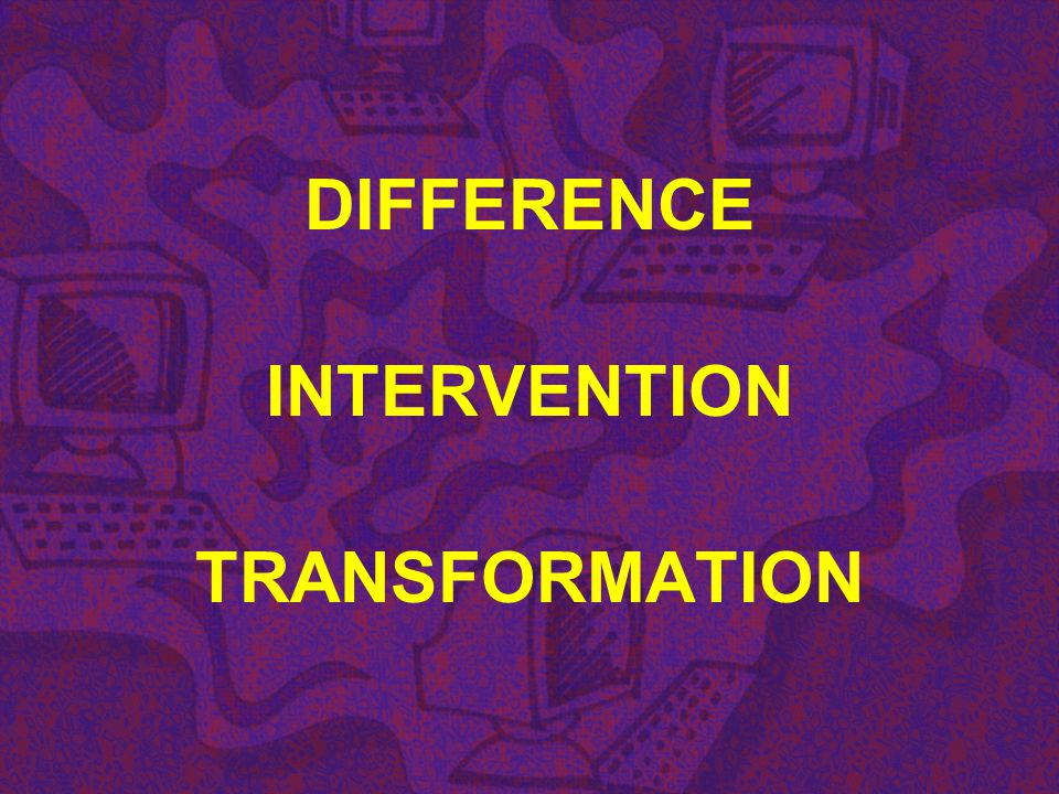 DIFFERENCE INTERVENTION TRANSFORMATION