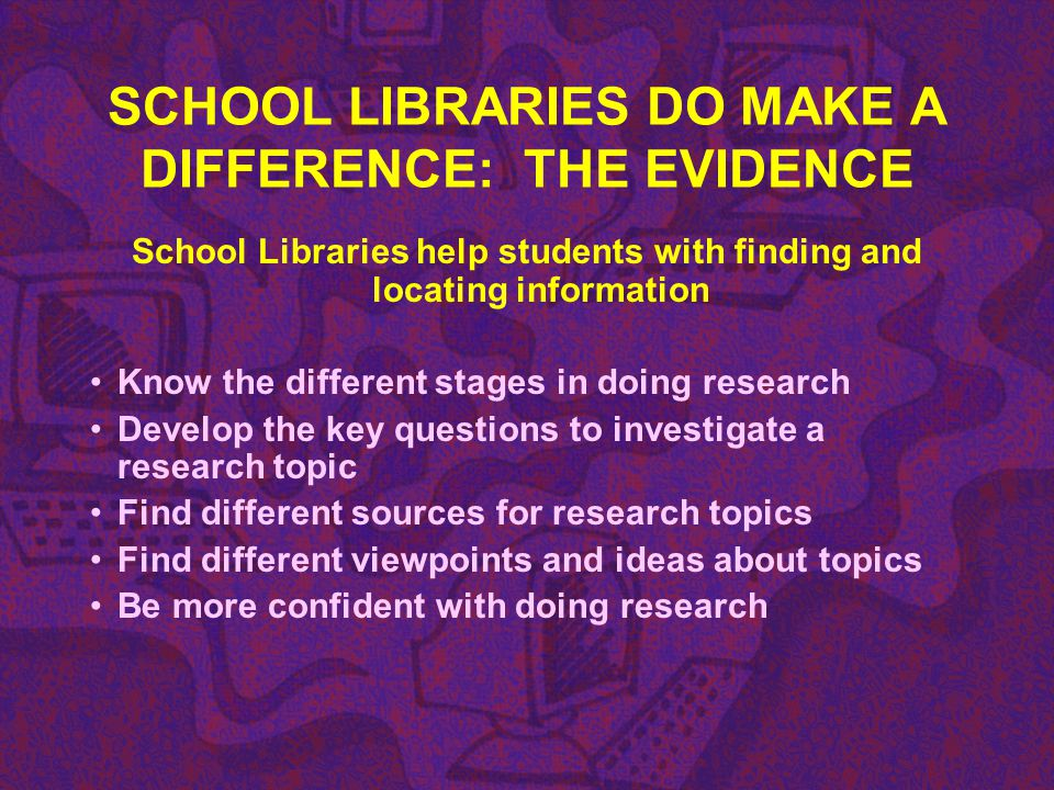SCHOOL LIBRARIES DO MAKE A DIFFERENCE: THE EVIDENCE