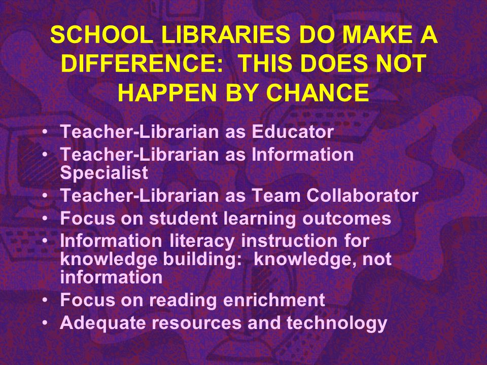 SCHOOL LIBRARIES DO MAKE A DIFFERENCE: THIS DOES NOT HAPPEN BY CHANCE