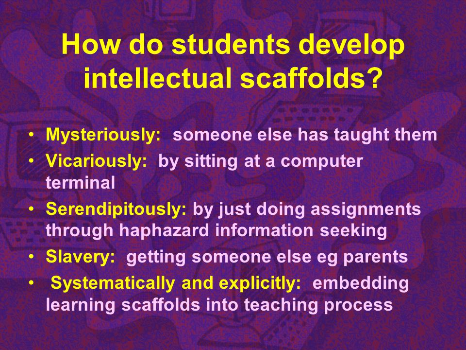 How do students develop intellectual scaffolds