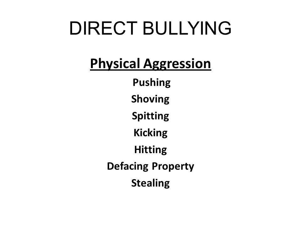 DIRECT BULLYING Physical Aggression Pushing Shoving Spitting Kicking