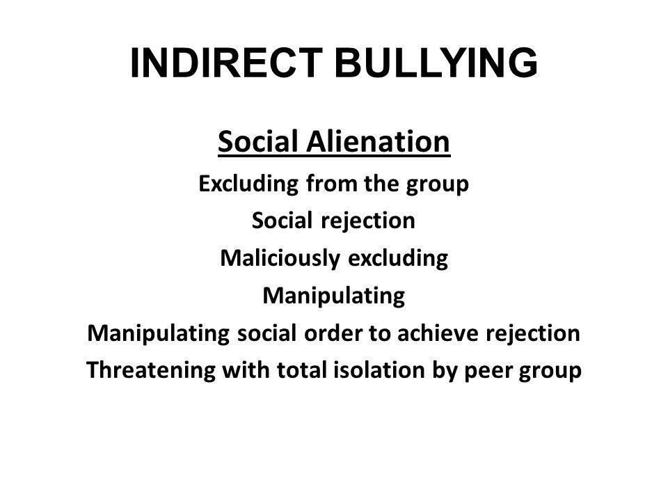 INDIRECT BULLYING Social Alienation Excluding from the group