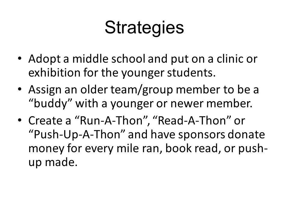 Strategies Adopt a middle school and put on a clinic or exhibition for the younger students.
