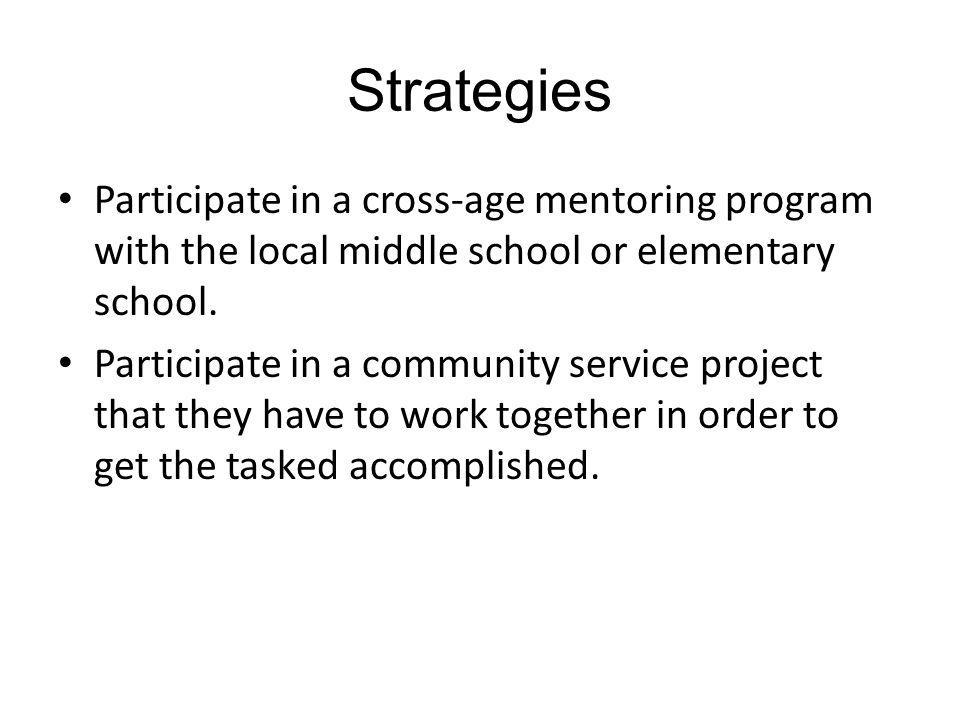 Strategies Participate in a cross-age mentoring program with the local middle school or elementary school.