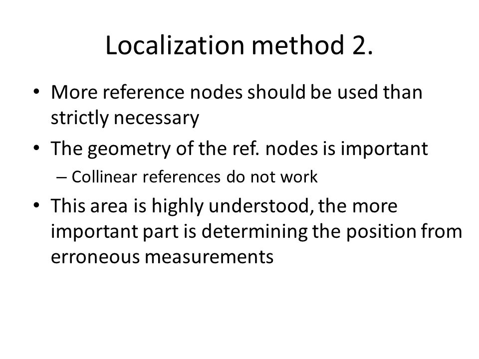 Localization method 2. More reference nodes should be used than strictly necessary. The geometry of the ref. nodes is important.